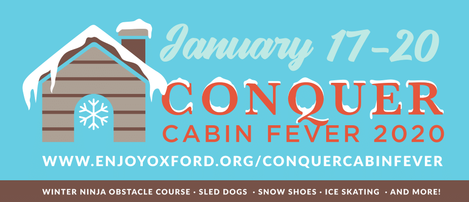 "Graphic of a snow-covered cabin with text that reads ""January 17 - 20, Conquer Cabin Fever 2020. Winter ninja obstacle course, sled dogs, snow shoes, ice skating, and more!"""
